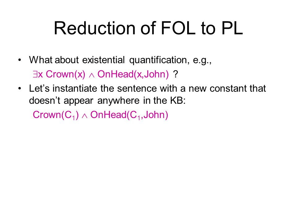 Reduction of FOL to PL What about existential quantification, e.g.,