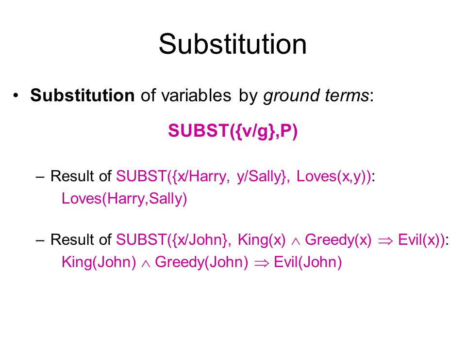 Substitution Substitution of variables by ground terms: SUBST({v/g},P)