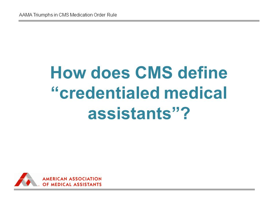 How does CMS define credentialed medical assistants