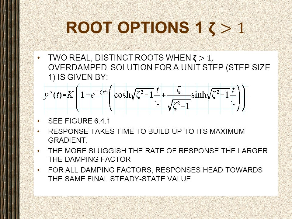 ROOT OPTIONS 1 𝝵>1 Two real, distinct roots when 𝝵>1, OVERDAMPED. solution FOR a unit step (step size 1) is given by: