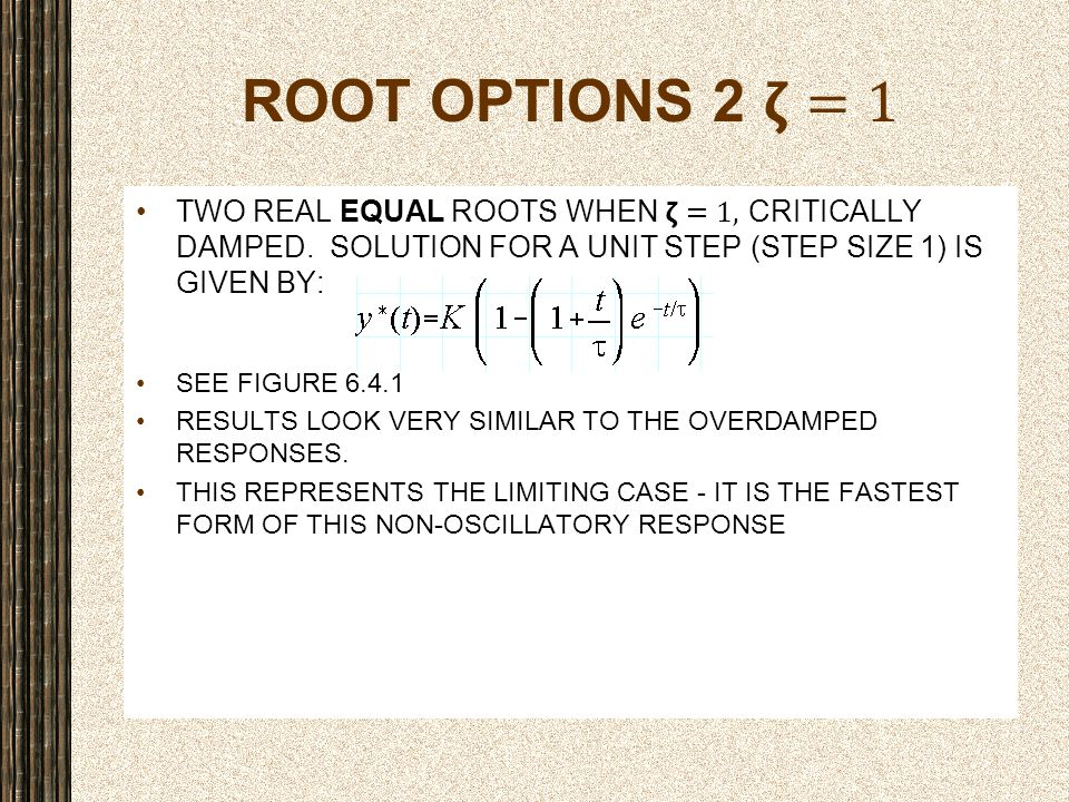 ROOT OPTIONS 2 𝝵=1 Two real equal roots when 𝝵=1, CRITICALLY DAMPED. solution FOR a unit step (step size 1) is given by: