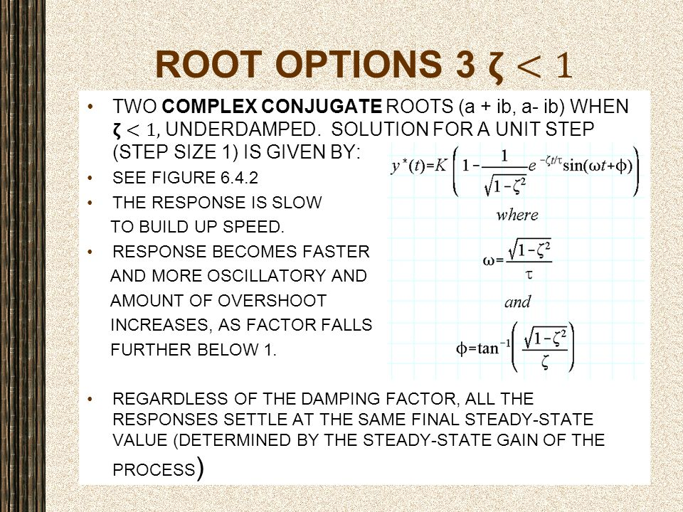 ROOT OPTIONS 3 𝝵<1 Two complex conjugate roots (a + ib, a- ib) when 𝝵<1, UNDERDAMPED. solution FOR a unit step (step size 1) is given by: