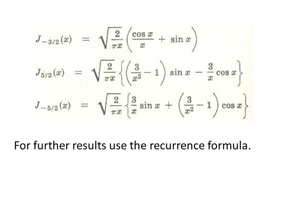 For further results use the recurrence formula.
