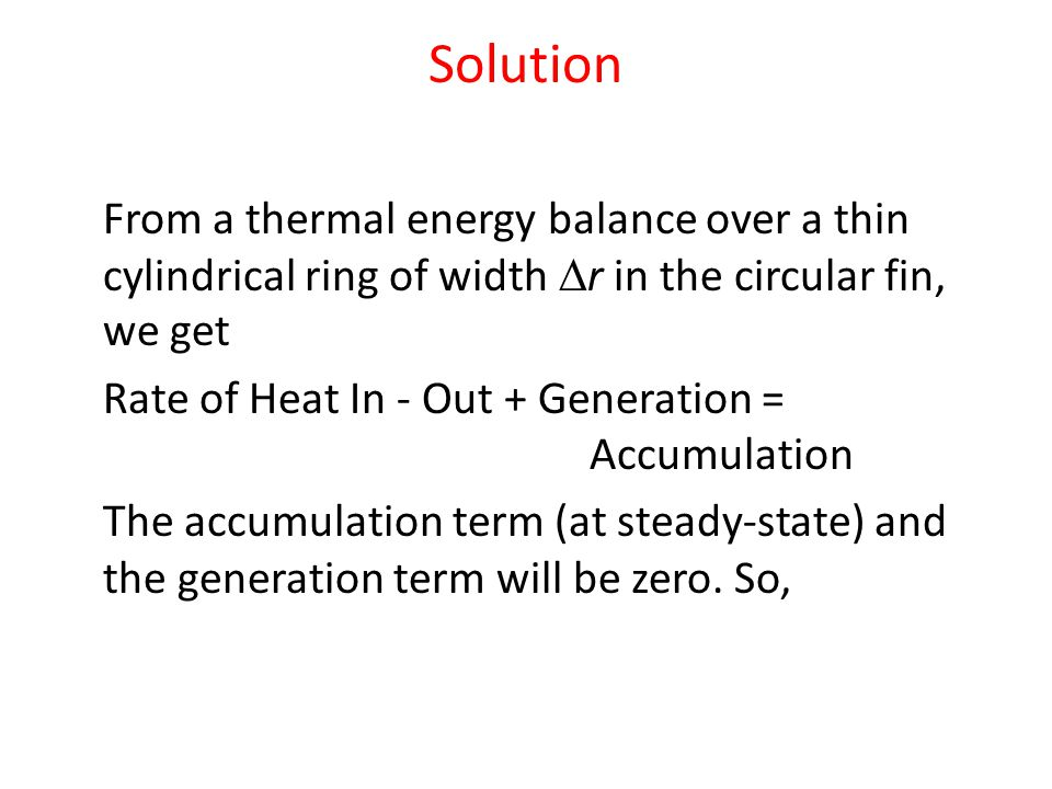 Solution From a thermal energy balance over a thin cylindrical ring of width Dr in the circular fin, we get.