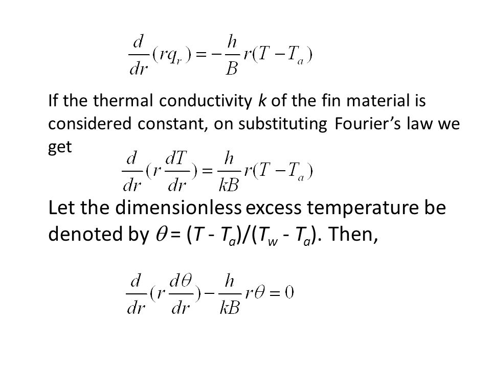 If the thermal conductivity k of the fin material is considered constant, on substituting Fourier's law we get