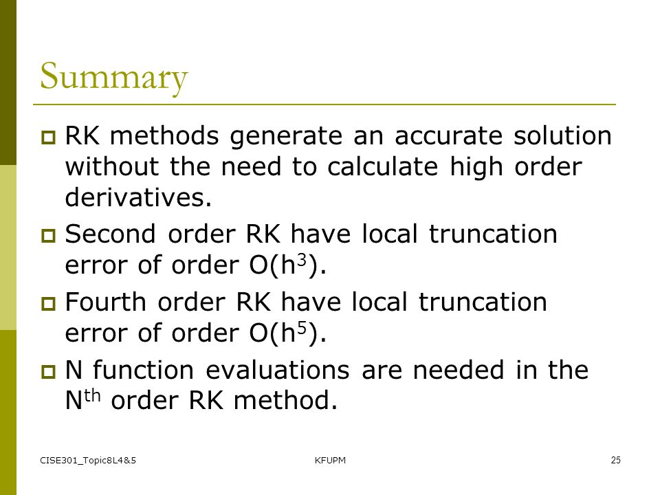 Summary RK methods generate an accurate solution without the need to calculate high order derivatives.