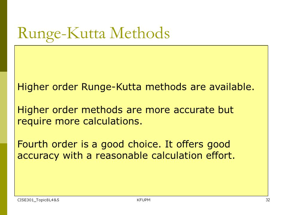 Runge-Kutta Methods Higher order Runge-Kutta methods are available.