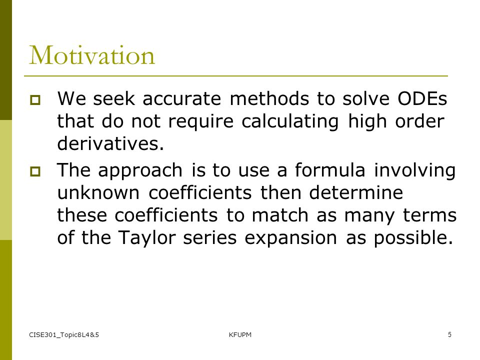 Motivation We seek accurate methods to solve ODEs that do not require calculating high order derivatives.