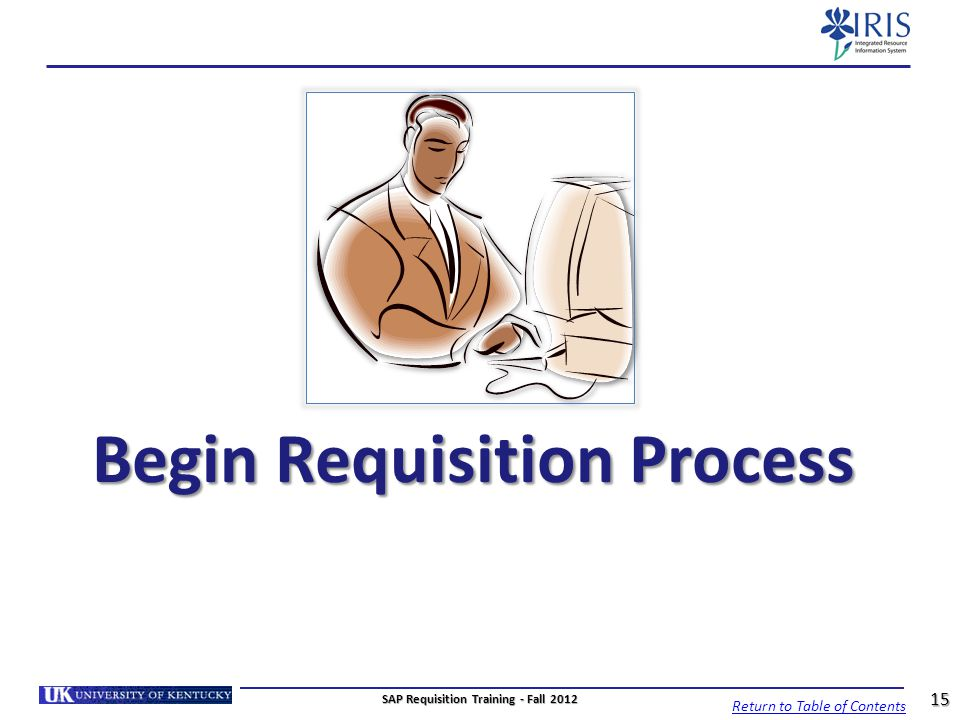 Begin Requisition Process SAP Requisition Training - Fall 2012