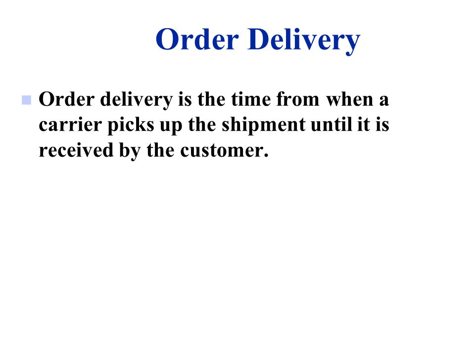 Order Delivery Order delivery is the time from when a carrier picks up the shipment until it is received by the customer.