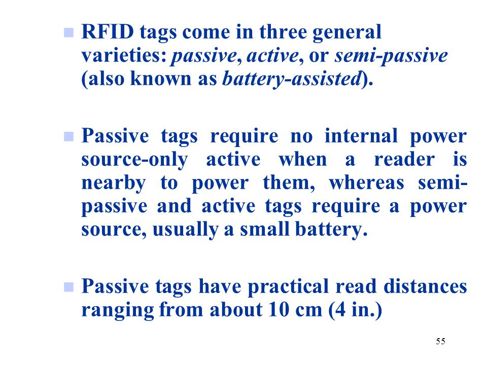 RFID tags come in three general varieties: passive, active, or semi-passive (also known as battery-assisted).