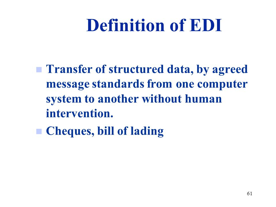 Definition of EDI Transfer of structured data, by agreed message standards from one computer system to another without human intervention.