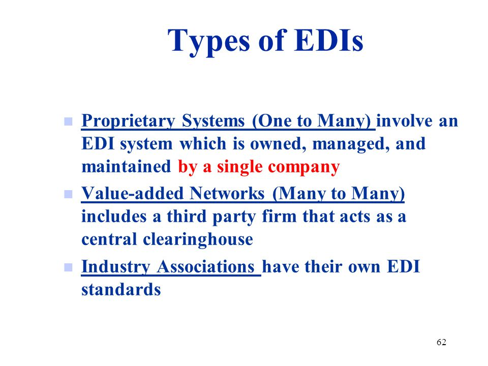 Types of EDIs Proprietary Systems (One to Many) involve an EDI system which is owned, managed, and maintained by a single company.