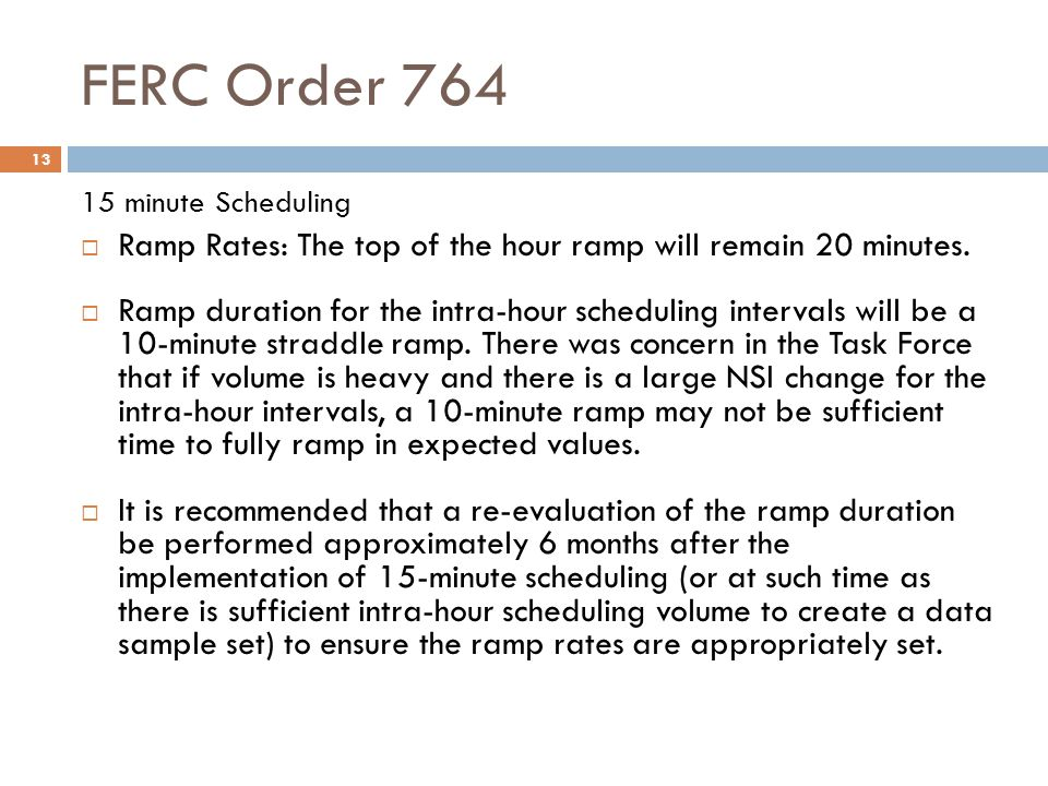FERC Order 764 15 minute Scheduling. Ramp Rates: The top of the hour ramp will remain 20 minutes.