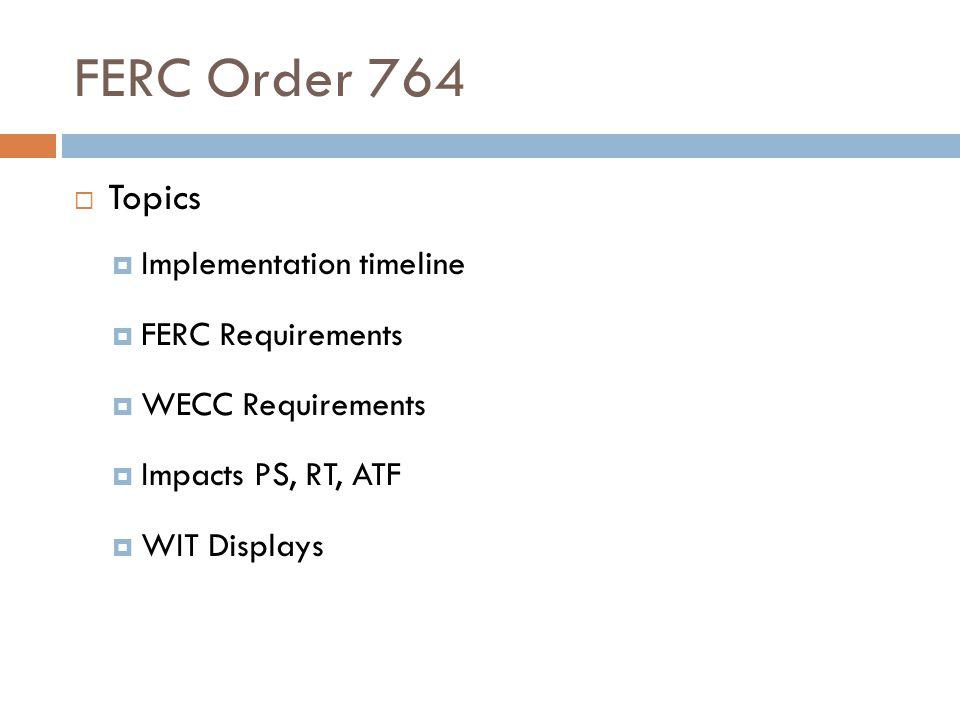 FERC Order 764 Topics Implementation timeline FERC Requirements