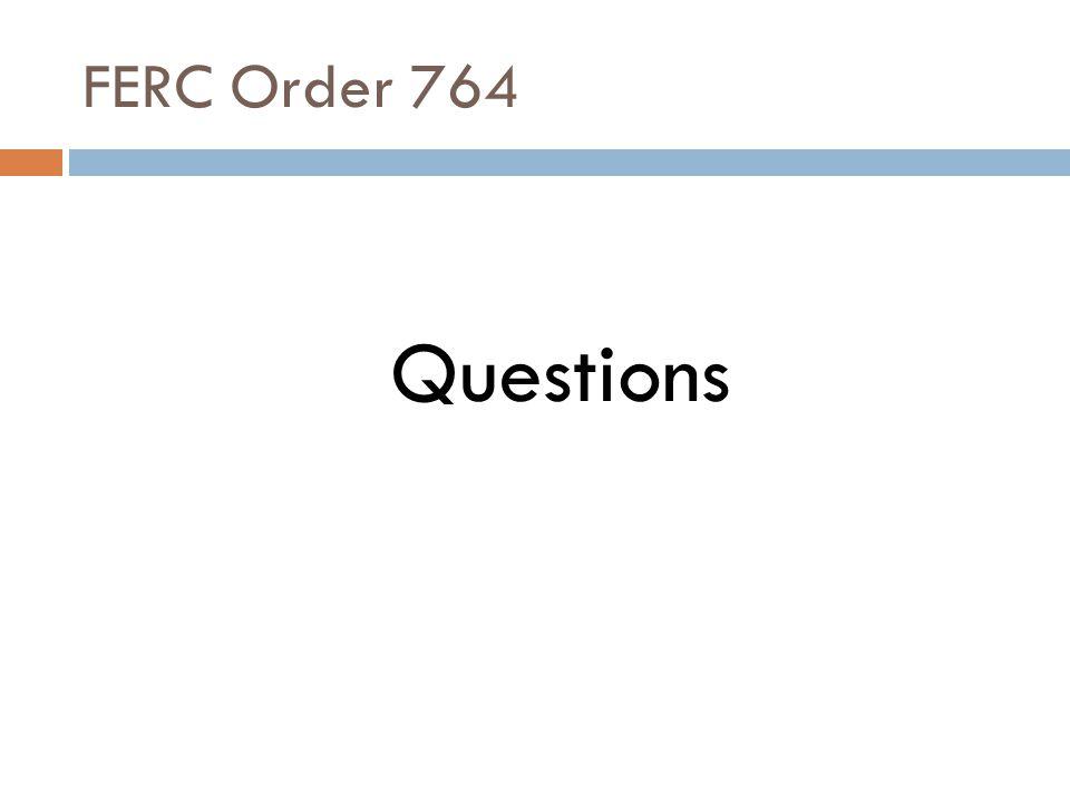 FERC Order 764 Questions
