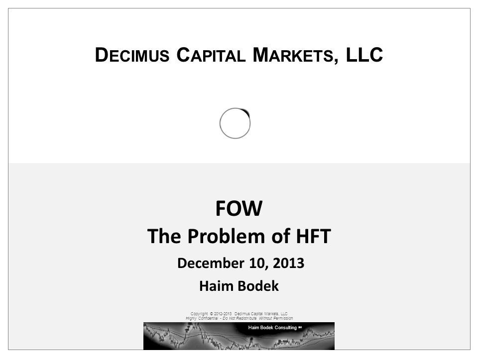 FOW The Problem of HFT December 10, 2013 Haim Bodek