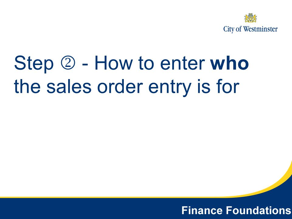 Step  - How to enter who the sales order entry is for