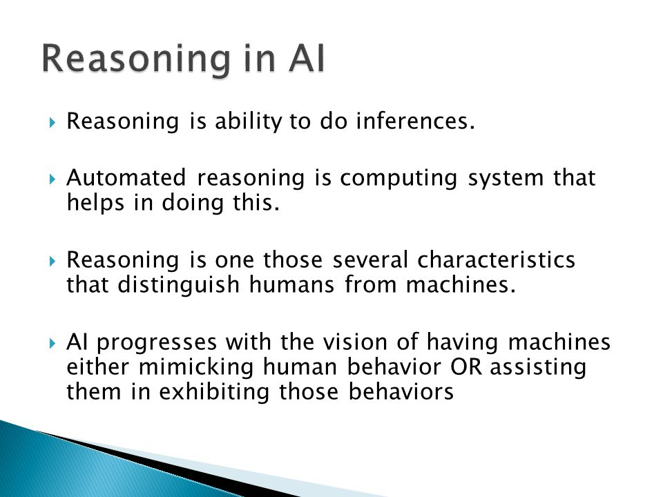 Reasoning in AI Reasoning is ability to do inferences.
