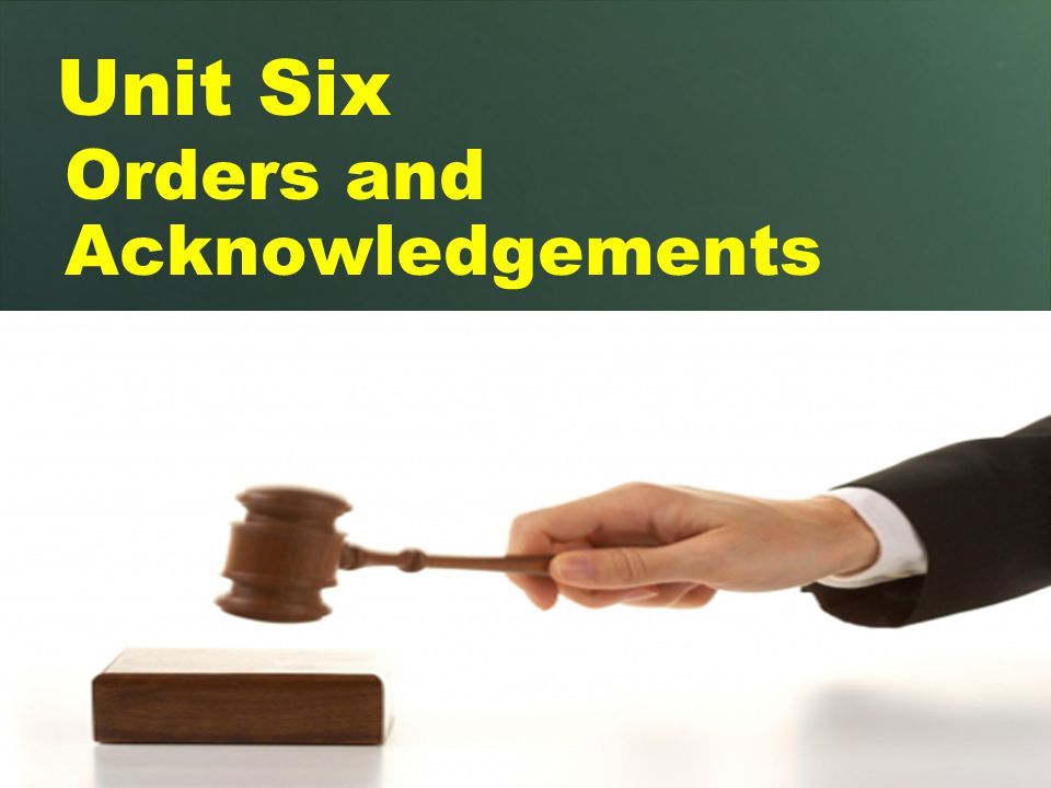 Orders and Acknowledgements