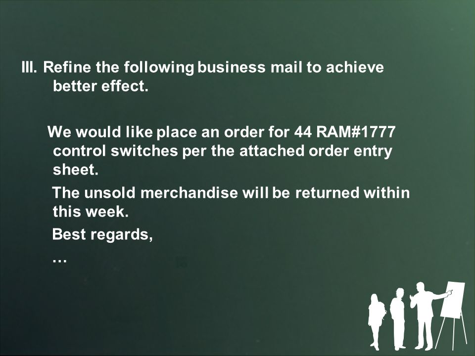 III. Refine the following business mail to achieve better effect.