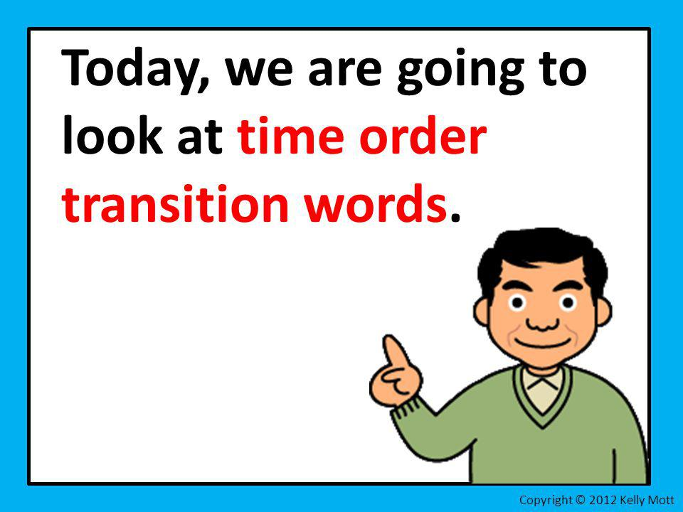 Today, we are going to look at time order transition words.