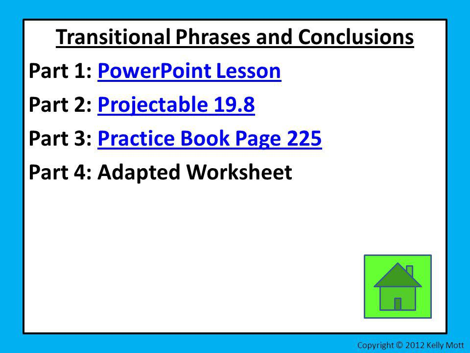 Transitional Phrases and Conclusions Part 1: PowerPoint Lesson Part 2: Projectable 19.8 Part 3: Practice Book Page 225 Part 4: Adapted Worksheet