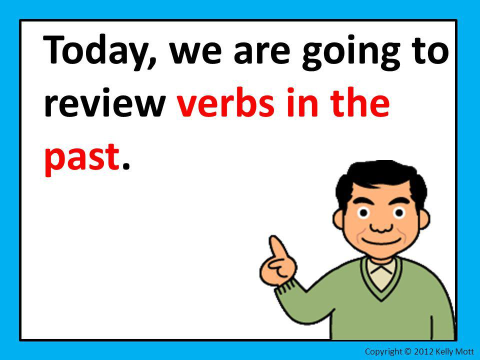 Today, we are going to review verbs in the past.