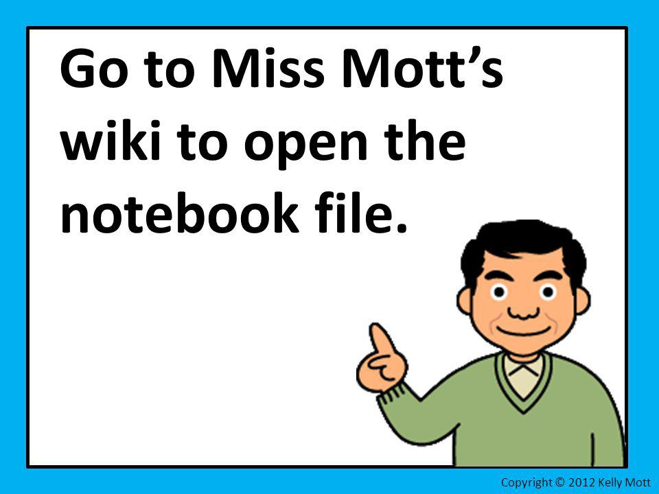 Go to Miss Mott's wiki to open the notebook file.