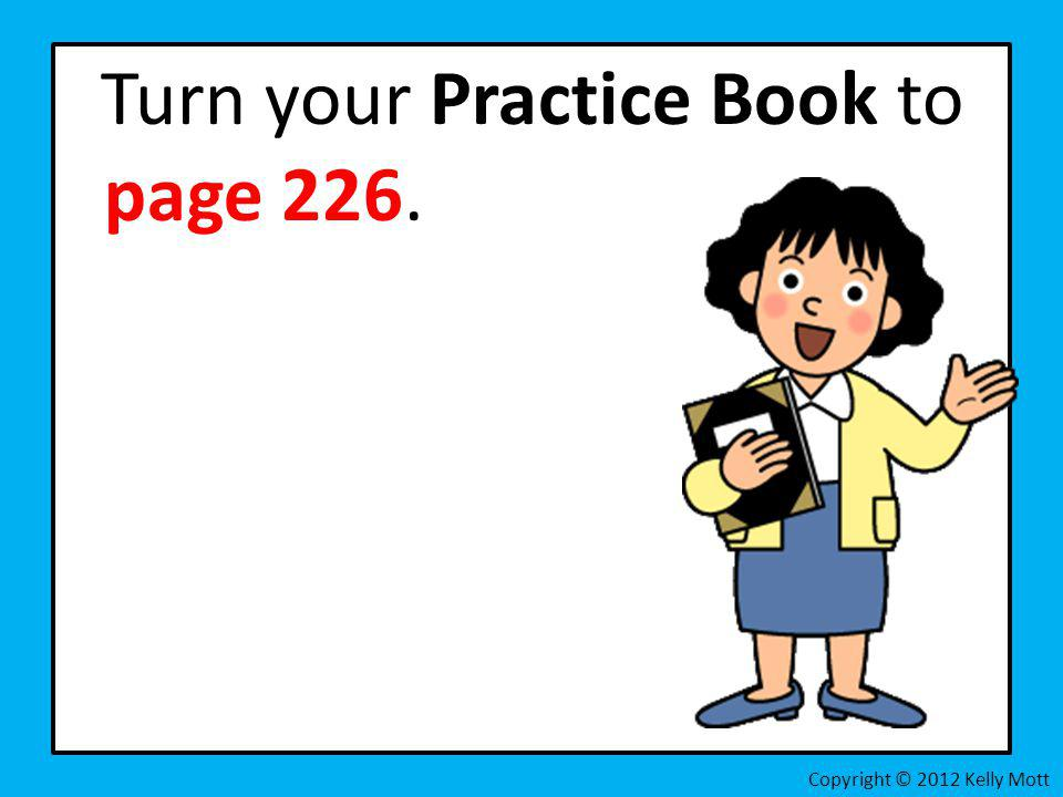 Turn your Practice Book to page 226.