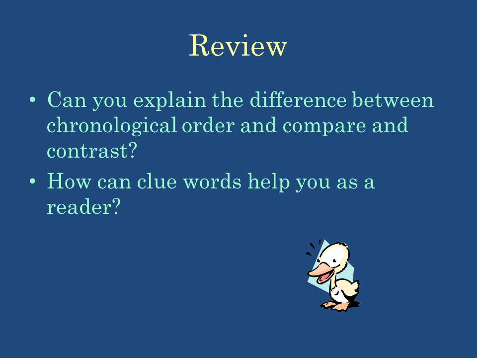 Review Can you explain the difference between chronological order and compare and contrast.