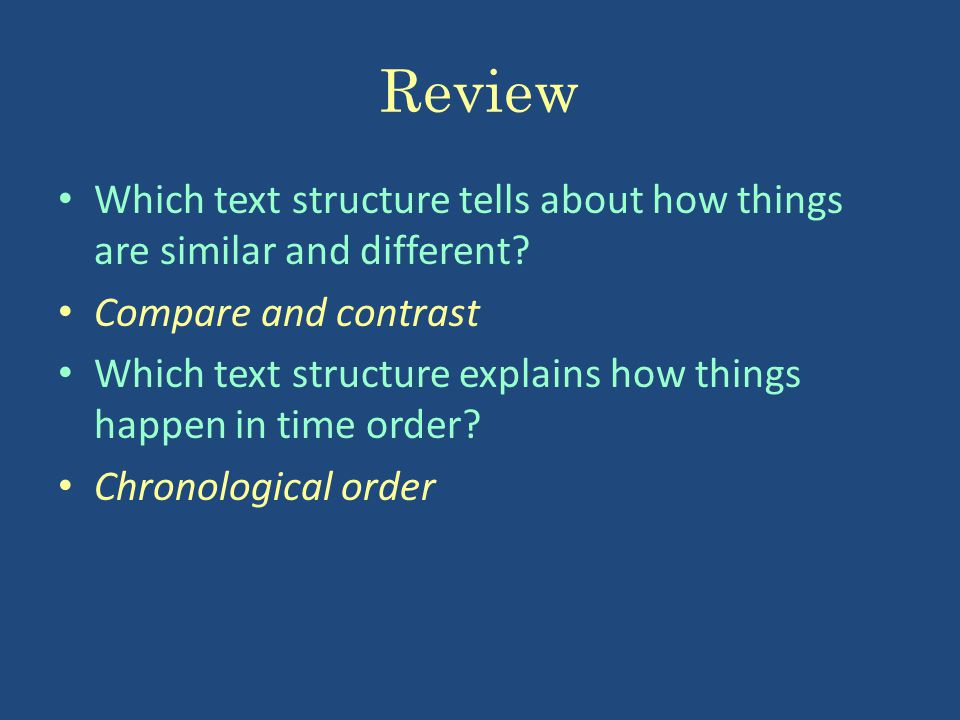 Review Which text structure tells about how things are similar and different Compare and contrast.
