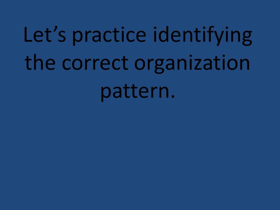 Let's practice identifying the correct organization pattern.