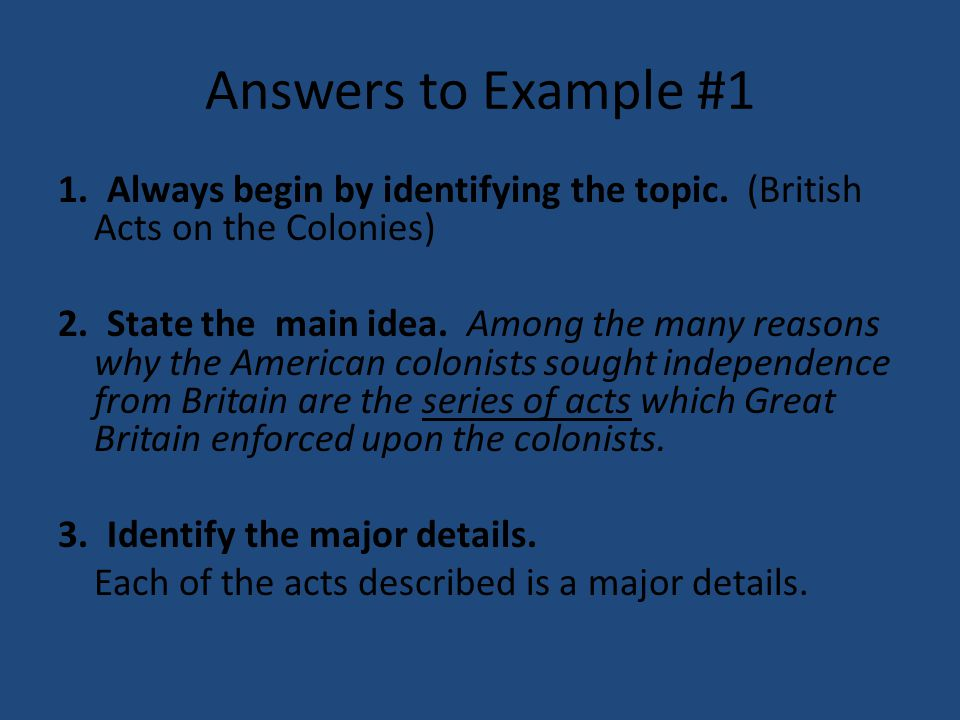 Answers to Example #1 1. Always begin by identifying the topic. (British Acts on the Colonies)