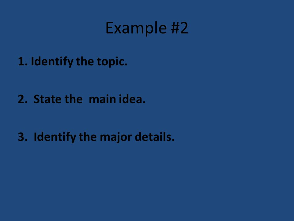 Example #2 1. Identify the topic. 2. State the main idea.