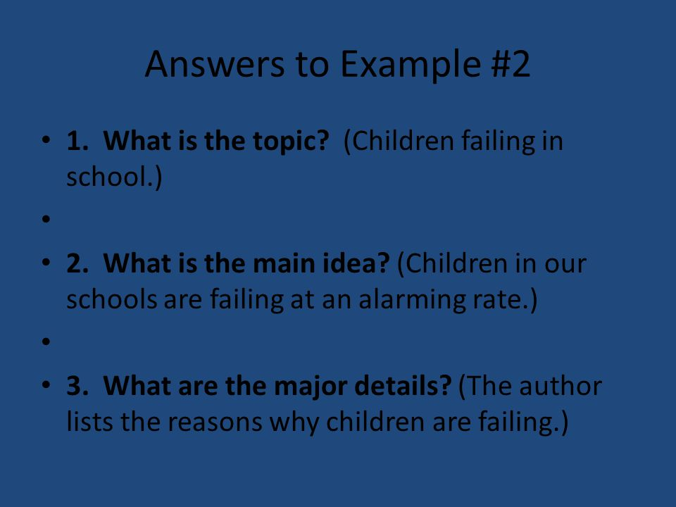 Answers to Example #2 1. What is the topic (Children failing in school.)