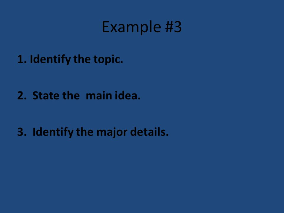 Example #3 1. Identify the topic. 2. State the main idea.