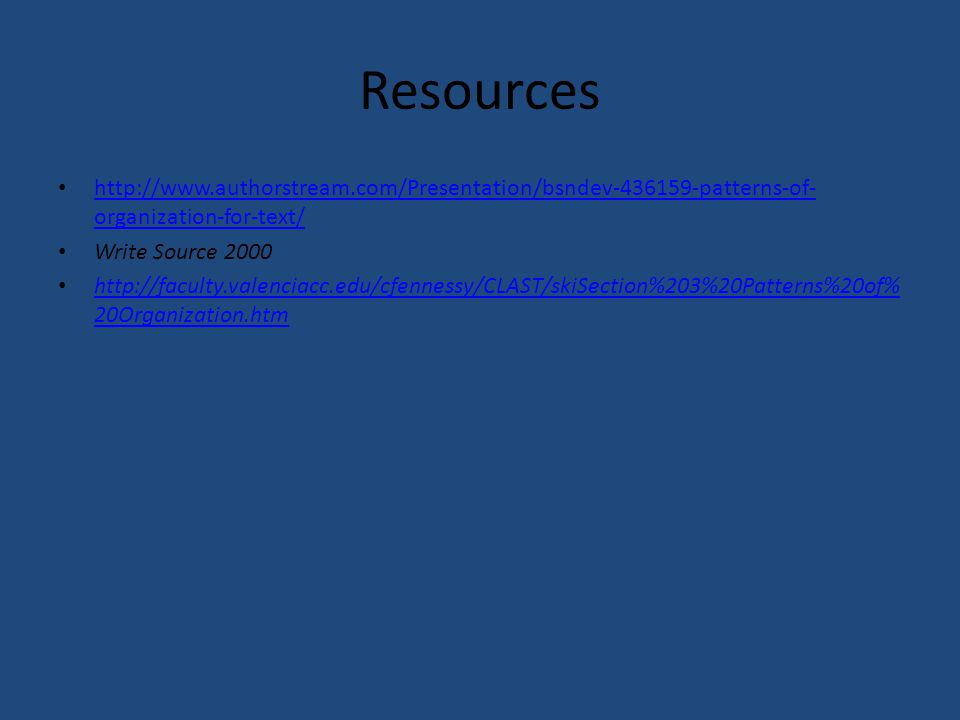 Resources http://www.authorstream.com/Presentation/bsndev-436159-patterns-of-organization-for-text/