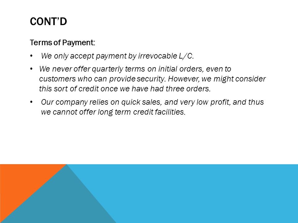 Cont'd Terms of Payment: We only accept payment by irrevocable L/C.