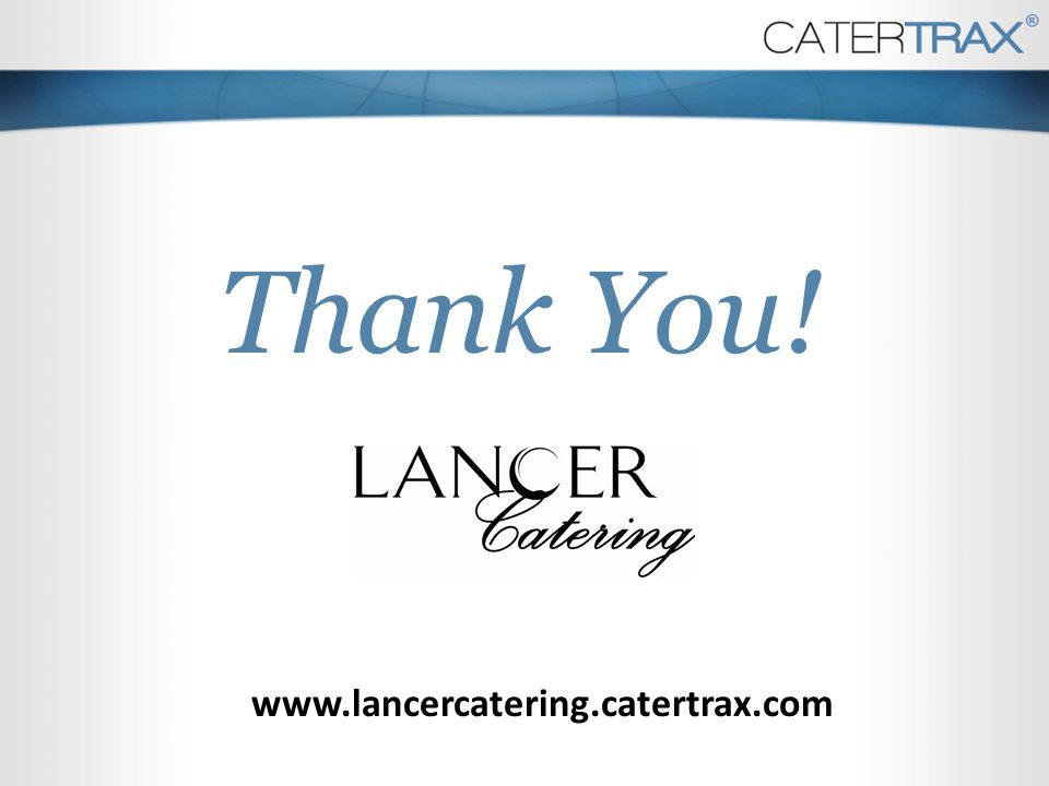 Thank You! www.lancercatering.catertrax.com