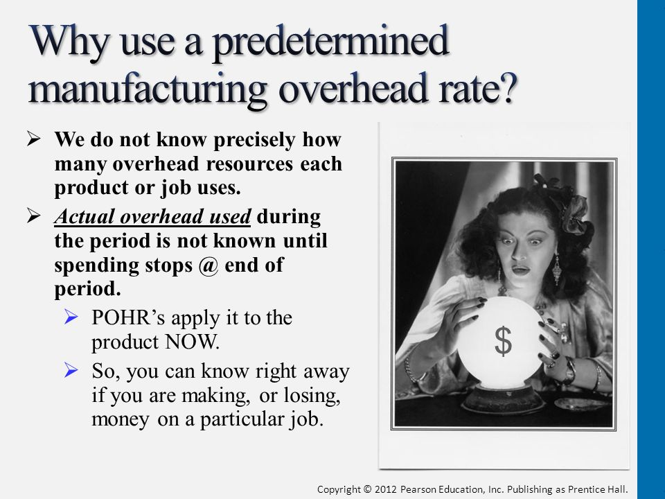 Why use a predetermined manufacturing overhead rate