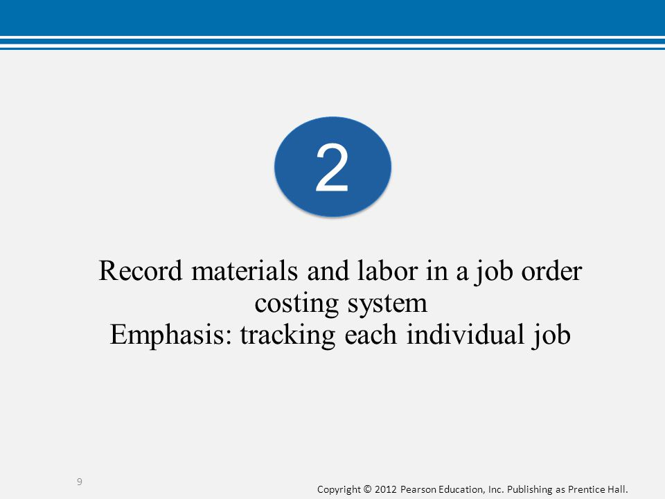 2 Record materials and labor in a job order costing system Emphasis: tracking each individual job.