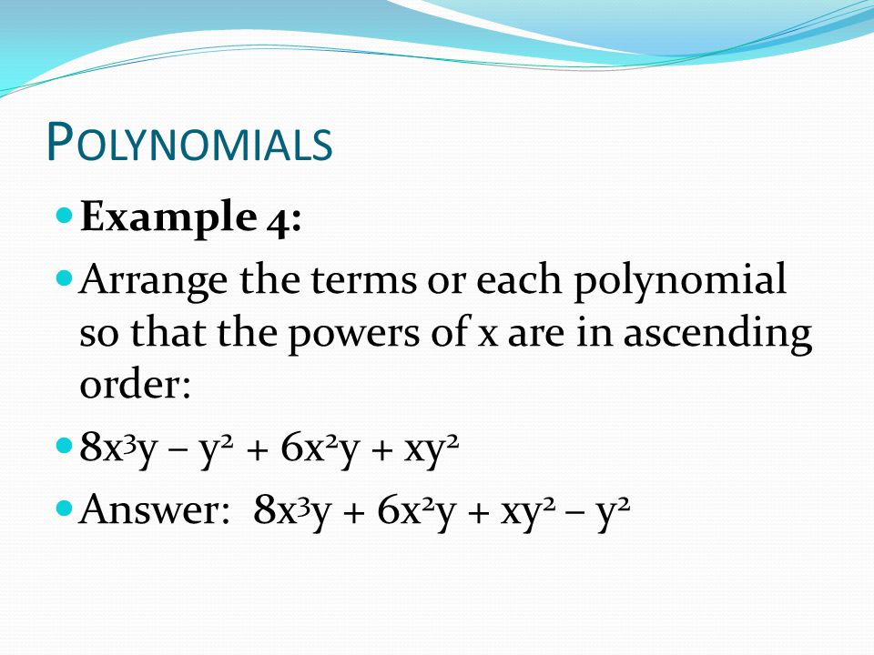 Polynomials Example 4: Arrange the terms or each polynomial so that the powers of x are in ascending order: