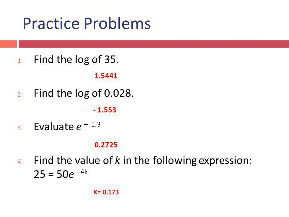 Practice Problems Find the log of 35. Find the log of 0.028.