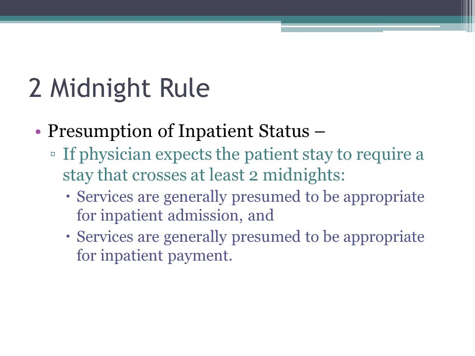 2 Midnight Rule Presumption of Inpatient Status –