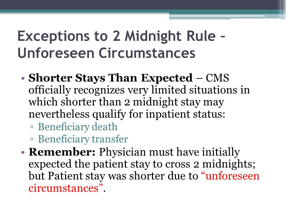 Exceptions to 2 Midnight Rule – Unforeseen Circumstances