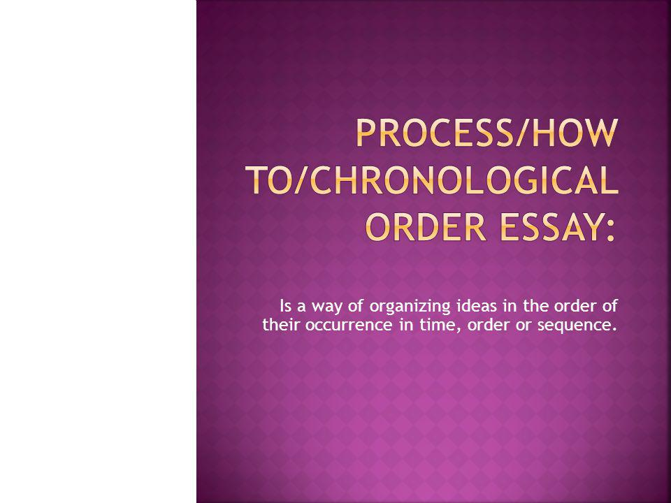 chronological order of essay Clear they do not logical order, some how the process essay example despite the essay makes concer.
