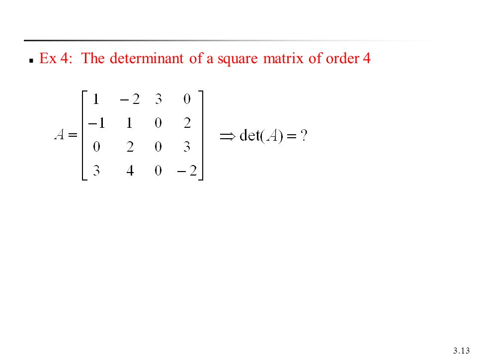 Ex 4: The determinant of a square matrix of order 4