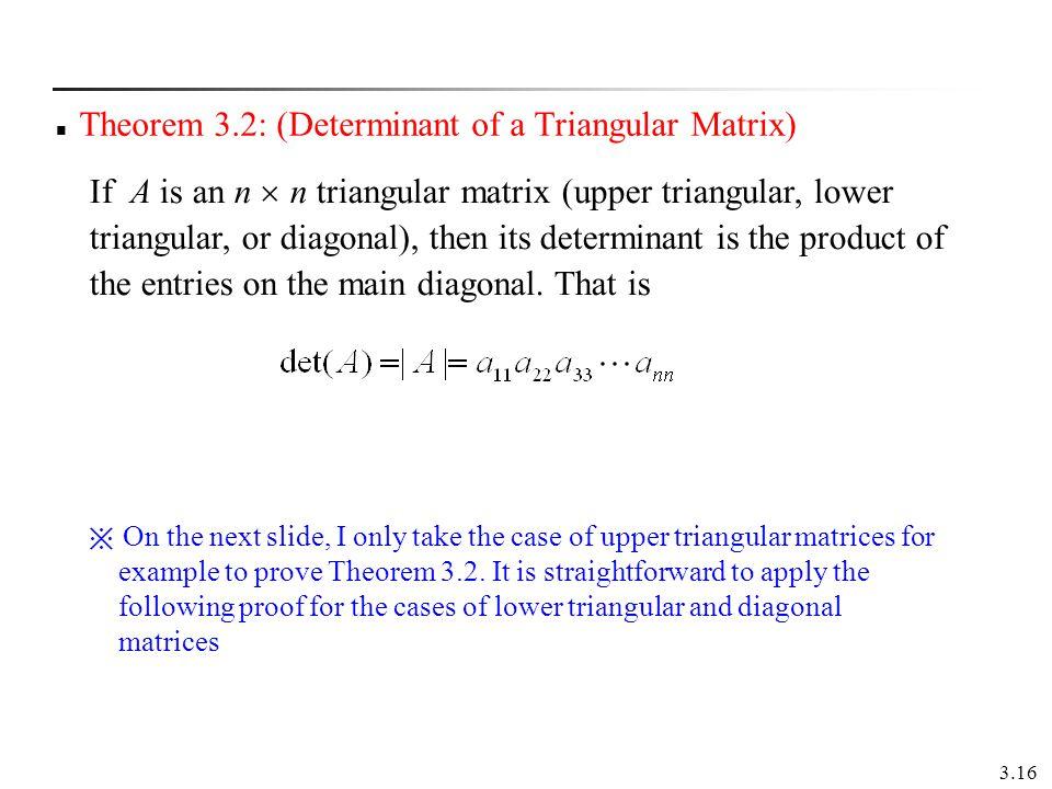 Theorem 3.2: (Determinant of a Triangular Matrix)