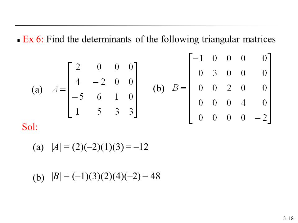 Ex 6: Find the determinants of the following triangular matrices